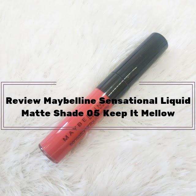 [Review] Maybelline Sensational Liquid Matte Shade 05 Keep It Mellow