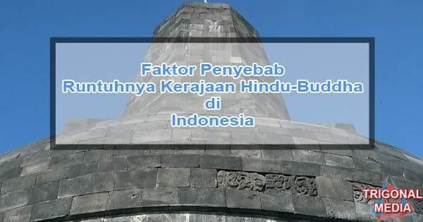 Faktor Penyebab Runtuhnya Kerajaan Hindu-Buddha di Indonesia