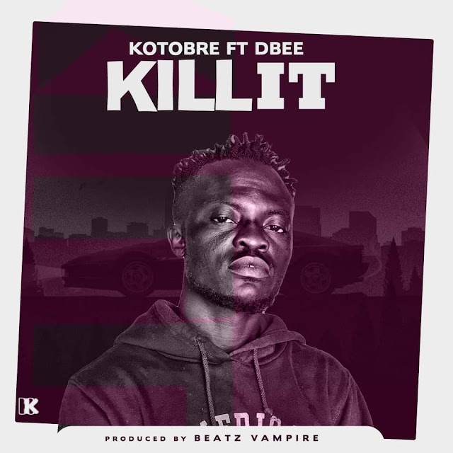 Kotobre Ft Dbee-Kill It(Prod.By Beatz Vampire)