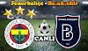 Fenerbahçe - Başakşehir Jestspor izle