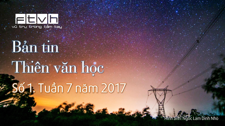 Bản tin Thiên văn học - Số 1, Tuần 7 năm 2017