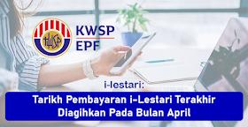 i-Lestari: Tarikh Pembayaran Terakhir Akan Diagihkan Pada Bulan April