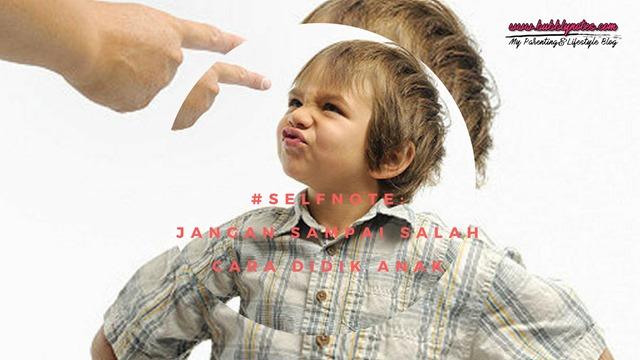 #SELFNOTE-JANGAN SAMPAI SALAH CARA DIDIK ANAK