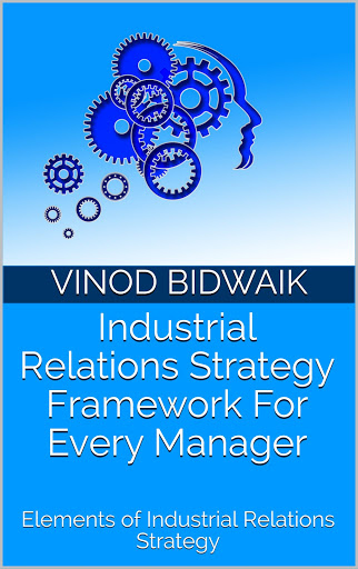 Industrial Relations Strategy Framework For Every Manager