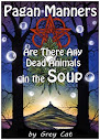 Pagan Manners Or Are There Any Dead Animals in The Soup