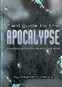 Field Guide to the Apocalypse By Meg Marco
