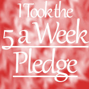 The 5 a Week Pledge: Pledge to do 5  each week for 9 weeks.