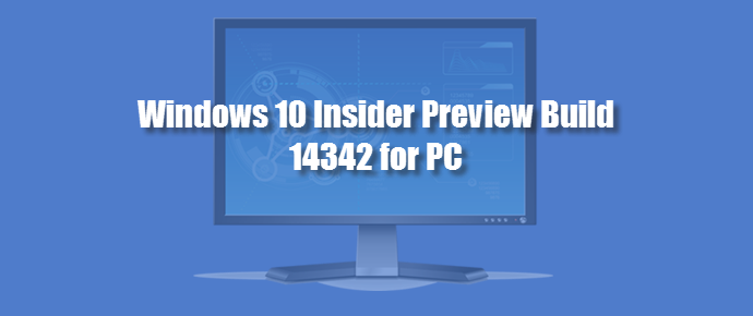 Windows 10 Insider Preview Build 14342 for PC is now available (www.kunal-chowdhury.com)