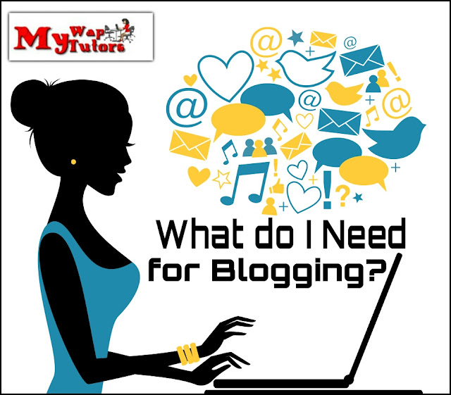 what do i need for blogging - My Wap Tutors
