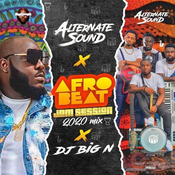 "Mixtape: Alternate Sound – ""AfroBeat Jam Session 2020 Mix"" ft. DJ Big N"