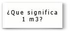 ¿Que significa 1 m3?