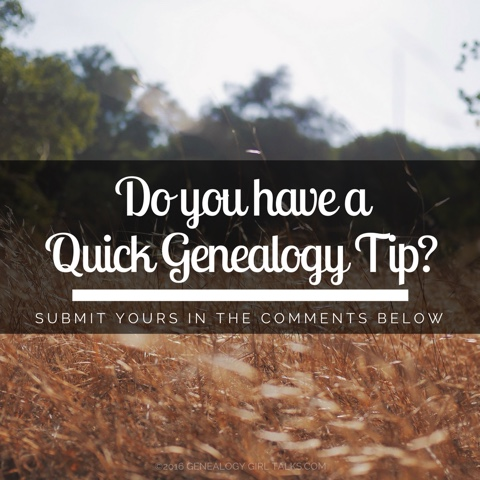 Submit your Quick Genealogy Tip to Genealogy Girl Talks...