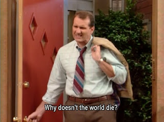 al bundy married with children why doesn t the world die, al bundy, married with children, al bundy captions, married with children captions, why does not the world die