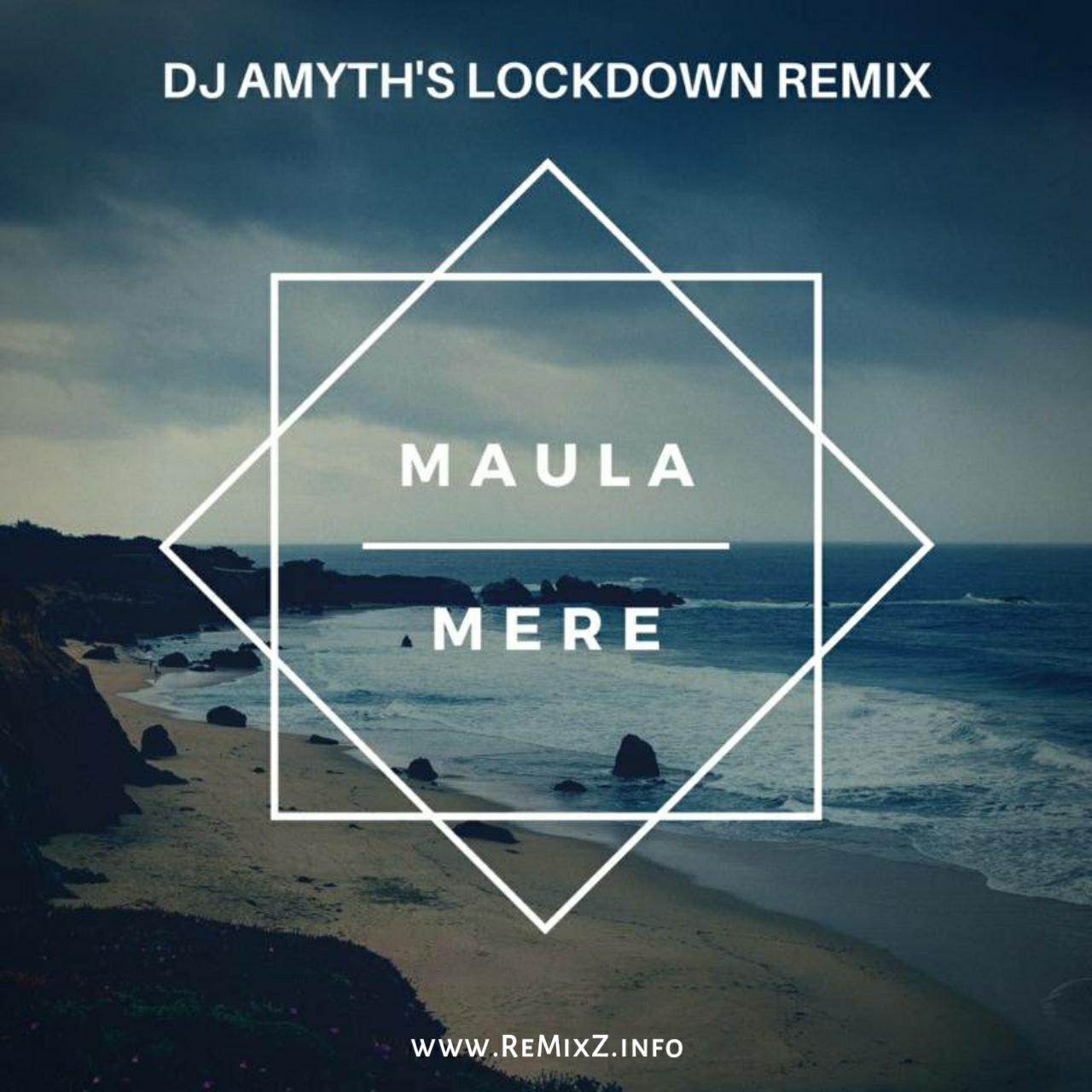 Maula Mere - DJ Amyths Lockdown Remix