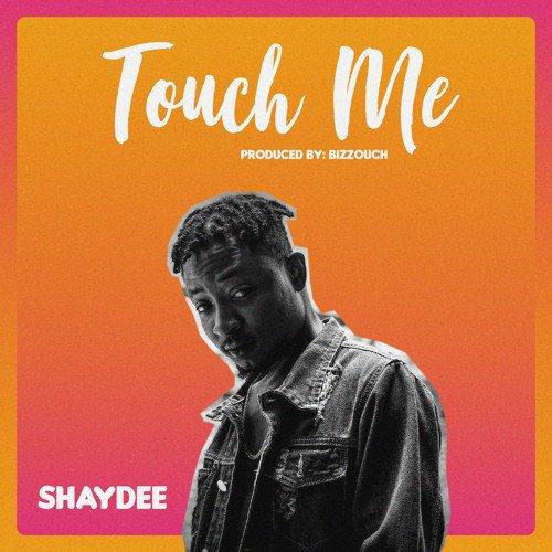 [Music] Shaydee – Touch Me | @ShaydeeBoi