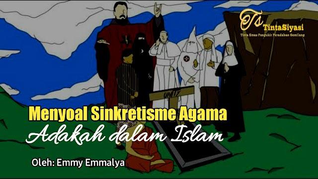 Menyoal Sinkretisme Agama, Adakah dalam Islam?