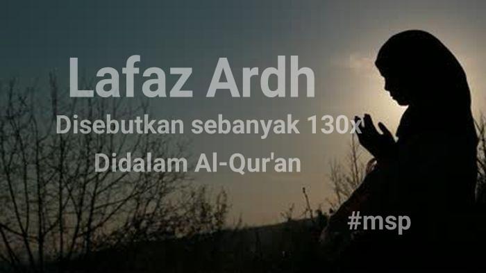 √ Lafaz Ardh disebut sebanyak 130 kali di dalam Al Qur'an
