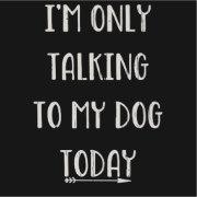 TALKING TO MY DOG