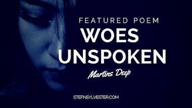 Woes Unspoken - Martins Deep