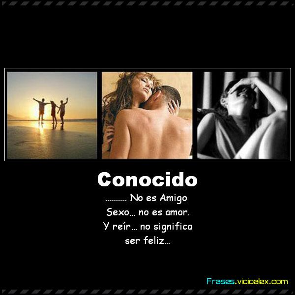 Frases Conocido No Es Amigo Sexo No Es Amor Y Reir No