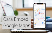 Cara Membuat Embed Google Maps di Website atau Blog