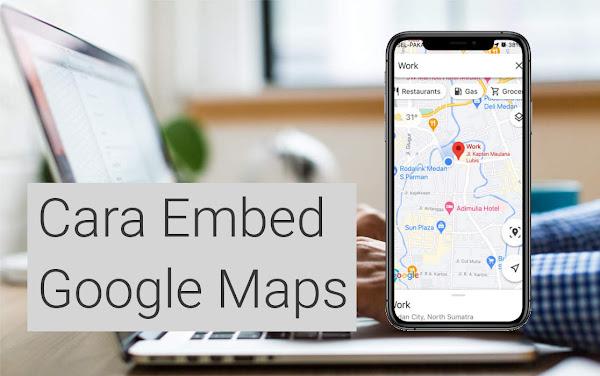 Cara Membuat Embed Google Maps di Website atau Blog