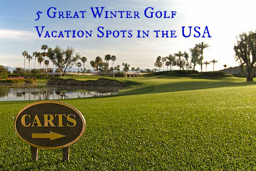 5 Great Winter Golf Vacation Spots in the USA