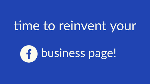 time to reinvent your Facebook business page