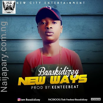 MUSIC: Baaskidizey - New Ways (Prod. by Kenteebeat)