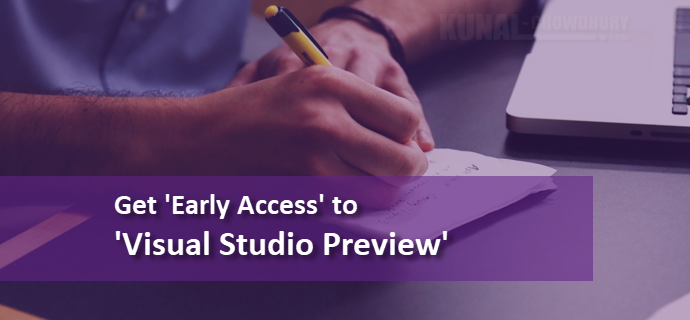 Get early access to 'Visual Studio Preview' (www.kunal-chowdhury.com)