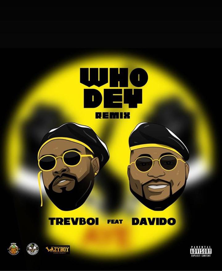 [Music] Trevboi ft Davido – Who Dey (Remix)