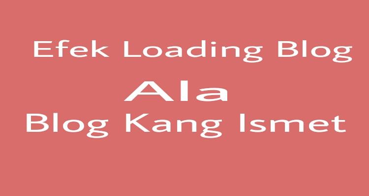 Membuat efek Loading Blog Ala Blog Kang Ismet