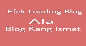 Cara Membuat Efek Loading Blog Ala Blog Kang Ismet