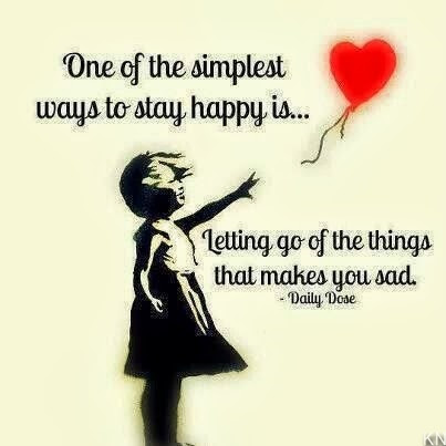 One of the simplest ways to stay happy is letting go of the things that makes you sad ~~ Daily Doze