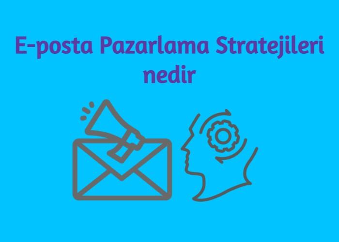 E-posta Pazarlama Stratejileri nedir