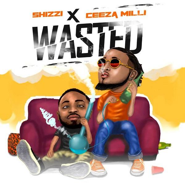 [Music] Shizzi – Wasted Ft. Ceeza Milli | @iamshizzi , @ceezamilli
