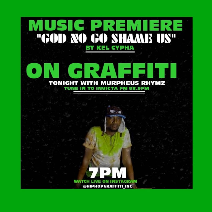 """God No Go Shame Us"" By ""Kel Cypha"" To Be Premiered On Graffiti Tonight By ""Murpheus Rhymz"""