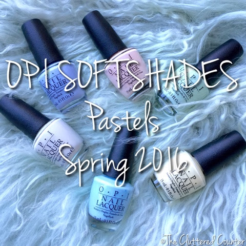 THE CLUTTERED COUNTER: OPI SoftShades | Pastels Spring 2016