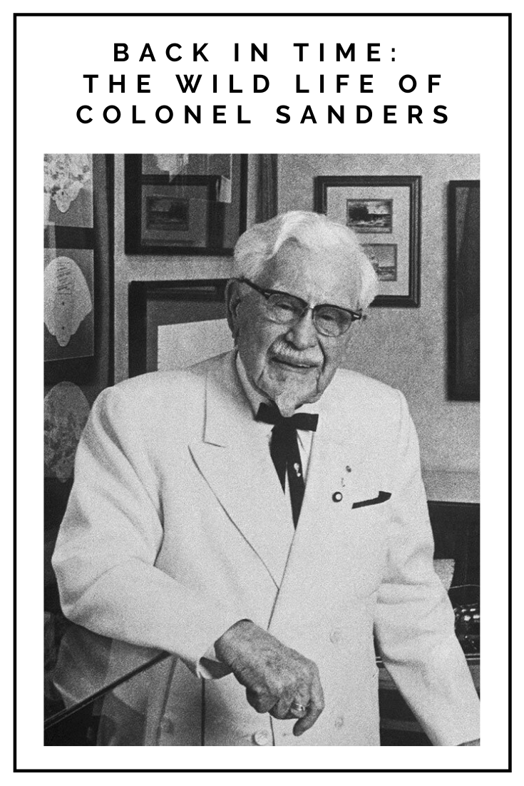 Click to read now or pin to save for later! Check out the wild life of Colonel Sanders, the founder of Kentucky Fried Chicken