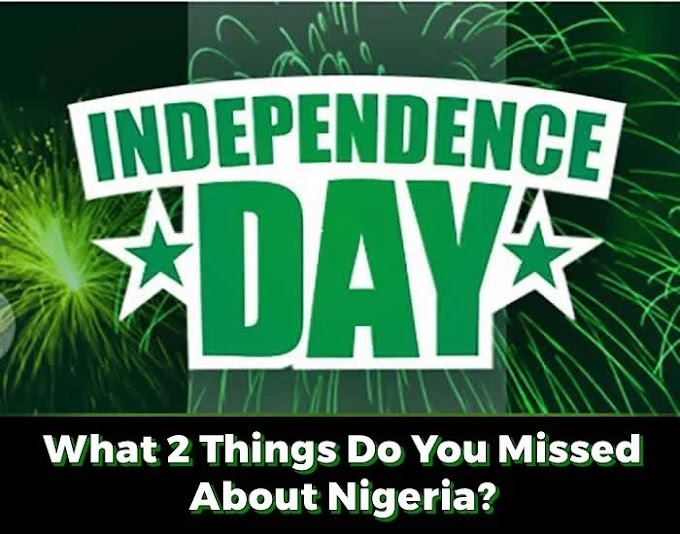 Let 's Play !! In Celebration Of 57th Independence Day – Mention 2 Things You Miss About Nigeria