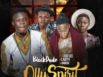 [MUSIC]: Blackdude - Olly Spirit ft. Leke Lee x C Natty x Ghash  | @Blackdude04