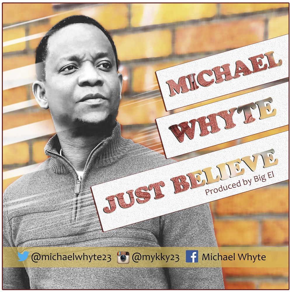 """[MUSIC]: Michael Whyte – """"Just Believe"""""""