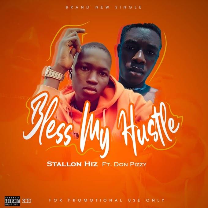 [Mp3] Stallon Hiz ft Don Pizzy - Bless My Hustle