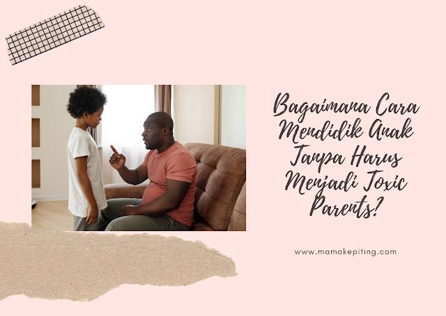 Cara Mendidik Anak Tanpa Harus Menjadi Toxic Parent