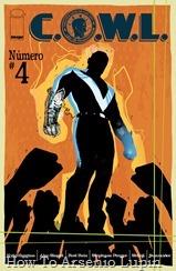 Actualización 29/03/2018: Se agrega le numero 04 C.O.W.L. por Shinji y Sunraider para Outsiders y How to Arsenio Lupin. Como City Hall continúa amenazando a Geoffrey Warner, Blaze debe encontrar una manera de unir a C.O.W.L ... incluso cuando la investigación de John trae una nube oscura sobre la organización.