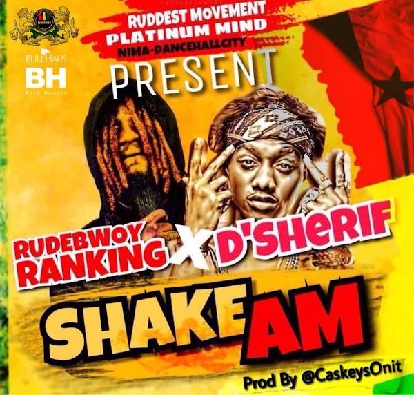 Rudebwoy Ranking & D-sherif – Shake Am (Prod By CaskeysOnit)