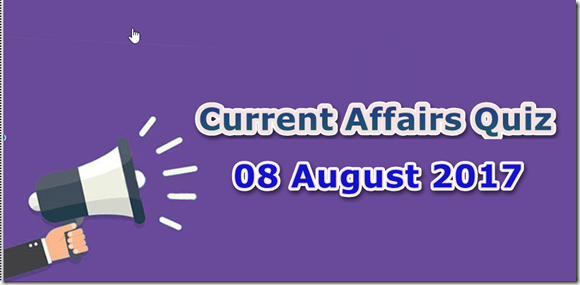 08 August 2017 Current Affairs MCQ Quiz