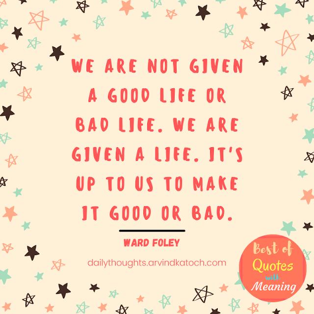 Good life, Bad life, life, Quote,
