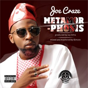 MUSIC: Joe Craze – Metamorphosis (Prod. By Jay Orha)