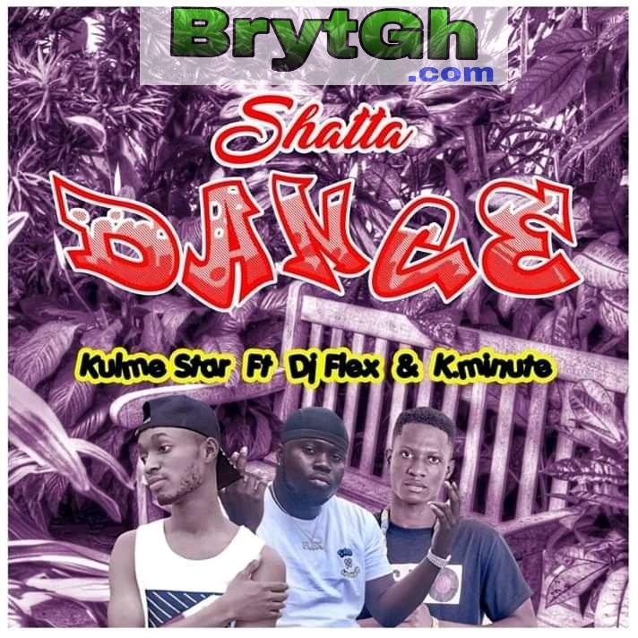 Kulme Star – Shatta Dance Feat Dj Flex & K.Minute-BrytGh.Com